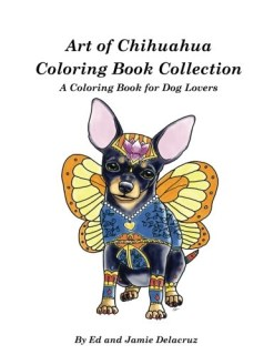 Art of Chihuahua Coloring Book Collection: Coloring book for Dog lovers