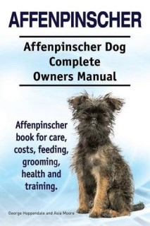 Affenpinscher. Affenpinscher Dog Complete Owners Manual. Affenpinscher book for care, costs, feeding, grooming, health and training.