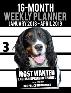 "2018-2019 Weekly Planner - Most Wanted English Springer Spaniel: Daily Diary Monthly Yearly Calendar Large 8.5"" x 11"" Schedule Journal Organizer (Dog Planners 2018-2019) (Volume 18)"