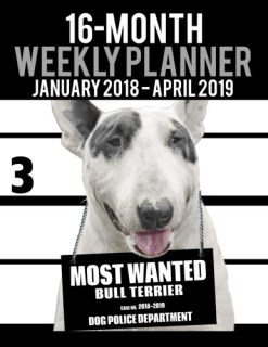 "2018-2019 Weekly Planner - Most Wanted Bull Terrier: Daily Diary Monthly Yearly Calendar Large 8.5"" x 11"" Schedule Journal Organizer (Dog Planners 2018-2019) (Volume 9)"