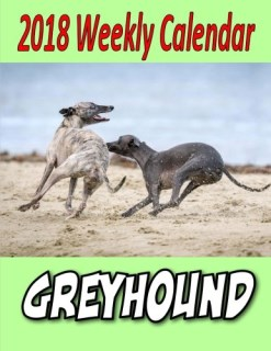 2018 Weekly Calendar Greyhound