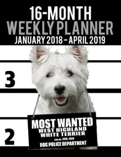 "2018-2019 Weekly Planner - Most Wanted Westie (West Highland White Terrier): Daily Diary Monthly Yearly Calendar Large 8.5"" x 11"" Schedule Journal Organizer (Dog Planners 2018-2019) (Volume 5)"