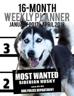 2017-2018 Weekly Planner - Most Wanted Siberian Husky: Daily Diary Monthly Yearly Calendar (Dog Planners) (Volume 35)
