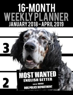 "2018-2019 Weekly Planner - Most Wanted English Setter: Daily Diary Monthly Yearly Calendar Large 8.5"" x 11"" Schedule Journal Organizer (Dog Planners 2018-2019) (Volume 42)"