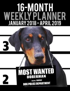 "2018-2019 Weekly Planner - Most Wanted Doberman Pinscher: Daily Diary Monthly Yearly Calendar Large 8.5"" x 11"" Schedule Journal Organizer (Dog Planners 2018-2019) (Volume 24)"