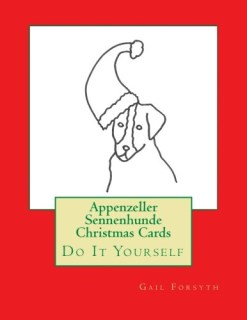 Appenzeller Sennenhunde Christmas Cards: Do It Yourself