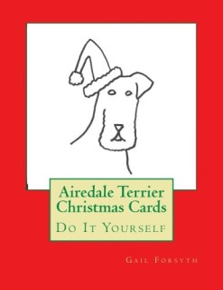 Airedale Terrier Christmas Cards: Do It Yourself
