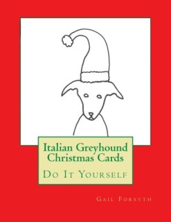 Italian Greyhound Christmas Cards: Do It Yourself