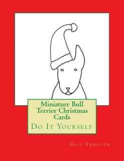 Miniature Bull Terrier Christmas Cards: Do It Yourself