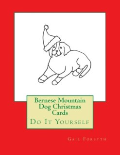 Bernese Mountain Dog Christmas Cards: Do It Yourself