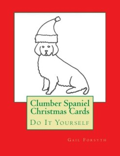 Clumber Spaniel Christmas Cards: Do It Yourself