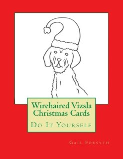 Wirehaired Vizsla Christmas Cards: Do It Yourself