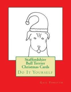 Staffordshire Bull Terrier Christmas Cards: Do It Yourself