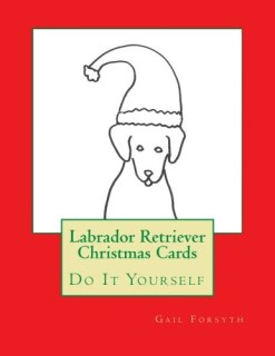 Labrador Retriever Christmas Cards: Do It Yourself