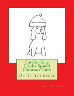 Cavalier King Charles Spaniel Christmas Cards: Do It Yourself