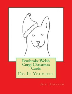 Pembroke Welsh Corgi Christmas Cards: Do It Yourself