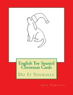 English Toy Spaniel Christmas Cards: Do It Yourself