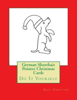 German Shorthair Pointer Christmas Cards: Do It Yourself