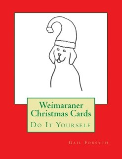 Weimaraner Christmas Cards: Do It Yourself