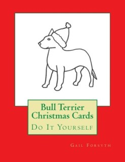 Bull Terrier Christmas Cards: Do It Yourself