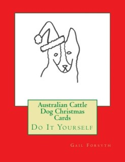 Australian Cattle Dog Christmas Cards: Do It Yourself