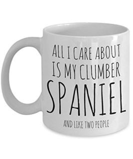 Funny Clumber Spaniel Mug - All I Care About Is My Clumber Spaniel And Like Two People - Clumber Spaniel Lover Gift - Unique 11 oz Ceramic Coffee or Tea Cup for Clumber Spaniel Mom