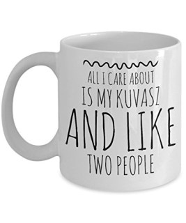 Kuvasz Mug - All I Care About Is My Kuvasz And Like Two People - Kuvasz Lover Gift - Unique 11 oz Ceramic Coffee or Tea Cup for Kuvasz Mom