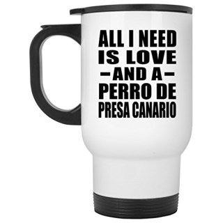 All I Need Is Love And A Perro De Presa Canario - Travel Mug, Stainless Steel Tumbler, Best Gift for Birthday, Wedding Anniversary, New Year, Valentine's Day, Easter, Mother's / Father's Day