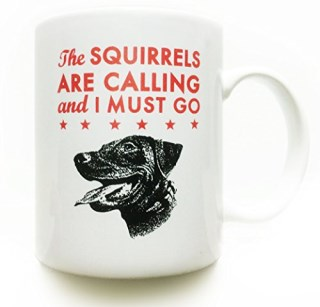 Labrador Retriever- Black Lab- dog coffee mug11 oz- The Squirrels Are Calling and I Must Go