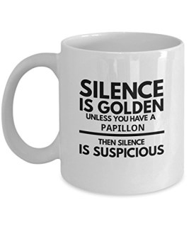"Papillon Mug - Silence Is Golden Unless You Have A Papillon - Funny Coffee Cup Gift Idea or Accessory For ""I Love My Papillon"" Dog Owners"