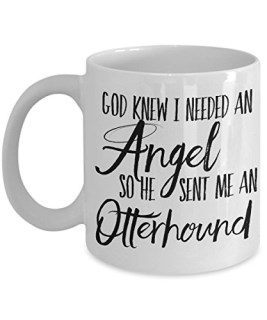 "Otterhound Mug - ""God Knew I Needed An Angel, So He Sent Me An Otterhound"" Dog Coffee Cup - Gift for Dog Lovers"