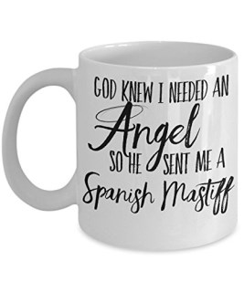 "Spanish Mastiff Mug - ""God Knew I Needed An Angel, So He Sent Me A Spanish Mastiff"" Dog Coffee Cup - Gift for Dog Lovers"