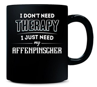 Don't Need Therapy Need My Affenpinscher Funny Pet Gift - Mug