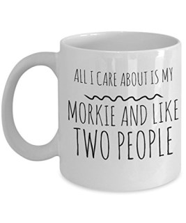 Funny Morkie Dog Mug - All I Care About Is My Morkie And Like Two People - Morkie Lover Gift - Unique 11 oz Ceramic Coffee or Tea Cup for Morkie Mom