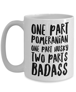 Pomsky Mug - Funny Pomsky Coffee Mug - Pomsky Dog Gifts - One Part Pomeranian One Part Husky Two Parts Badass
