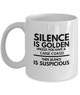 "Cane Corso Mug - Silence Is Golden Unless You Have A Cane Corso - Funny Coffee Cup Gift Idea or Accessory For ""I Love My Cane Corso"" Dog Owners"