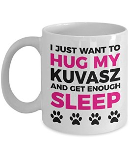 Kuvasz Mug - I Just Want To Hug My Kuvasz and Get Enough Sleep - Coffee Cup - Dog Lover Gifts and Accessories