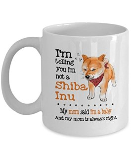 I'm Telling I'm Not A Shiba Inu My Mom Said I'm A Baby - 11 Oz White Mug For Major Tea, Coffee - Great Gift For Shiba Inu Dog Lover - Perfect Gift for Birthday, Christmas - By Kiwi Styles