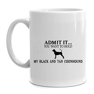 Eddany Admit it you want to hold my Black and Tan Coonhound Mug