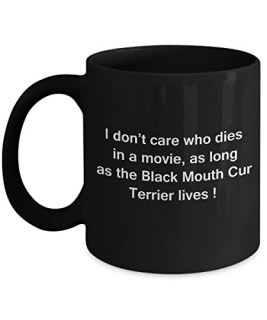Funny Dog Coffee Mug for Dog Lovers - I Don't Care Who Dies, As Long As Black Mouth Cur Lives - Ceramic Fun Cute Dog Cup Black Coffee Mug, 11 Oz