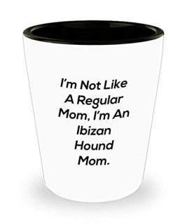 Funny Ibizan Hound Mom 11oz Coffee Mug - I'm Not Like A Regular Mom, I'm An Ibizan Hound Mom. - Best Inspirational Gifts For Dog Lover