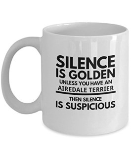 "Airedale Terrier Mug - Silence Is Golden Unless You Have An Airedale Terrier - Funny Coffee Cup Gift Idea or Accessory For ""I Love My Airedale Terrier"" Dog Owners"