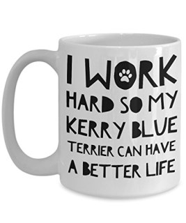 Kerry Blue Terrier Mug - Kerry Blue Terrier Gifts - Kerry Blue Terrier Dog - I Work Hard So My Kerry Blue Terrier Can Have A Better Life