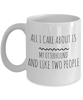 Otterhound Mug - All I Care About Is My Otterhound And Like Two People - Otterhound Lover Gift - Unique 11 oz Ceramic Coffee or Tea Cup for Otterhound Mom
