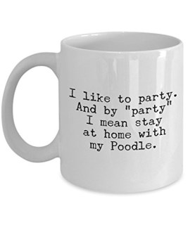 Poodle Mug Standard Miniature Toy – Party Stay at Home with My Poodle – Funny Dog Lover Coffee Cup Gift, 11 oz.