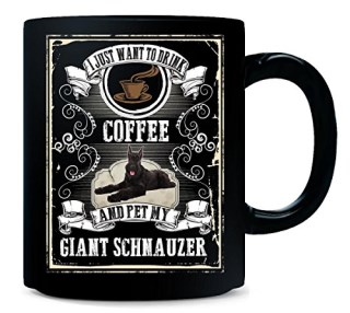 I Just Want To Drink COFFEE And Pet My GIANT SCHNAUZER v2 - Mug