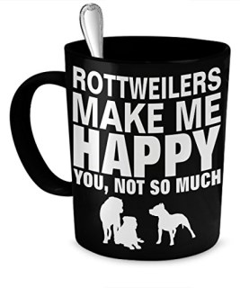 Rottweiler Mug - Rottweilers Make Me Happy, Not So Much - Rottweiler Gifts – Rottweilers - Funny Rottweiler