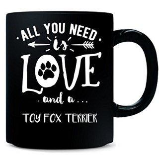 All You Need Is Love And A Toy Fox Terrier Dog Breed Lover - Mug
