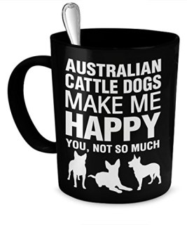 Australian Cattle Dog Mug - Australian Cattle Dogs Make Me Happy - Australian Cattle Dog Gifts - Australian Cattle Dog Accessories