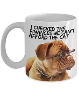 "Funny Dog Mugs ""We can't afford the cat Dogue De Bordeaux mug"" This Dog Coffee Mug Makes A Great Gift"